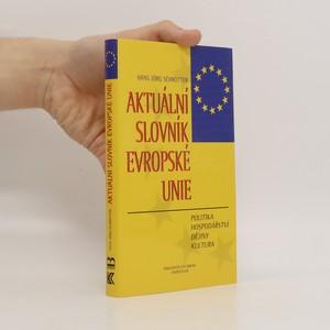 náhled knihy - Aktuální slovník Evropské unie : politika, hospodářství, dějiny a kultura