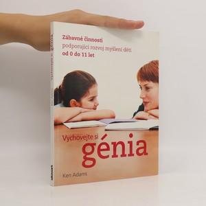 náhled knihy - Vychovejte si génia : zábavné činnosti podporující rozvoj myšlení dětí od 0 do 11 let