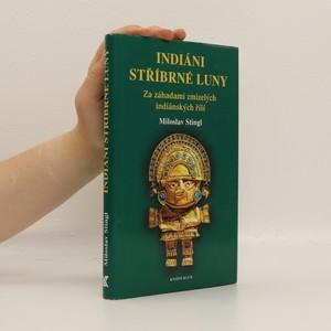 náhled knihy - Indiáni stříbrné Luny. Za záhadami zmizelých indiánských říší