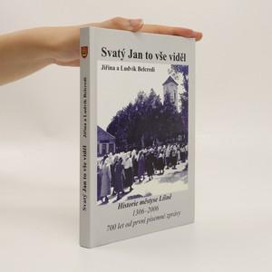 náhled knihy - Svatý Jan to vše viděl : historie městyse Líšně 1306-2006 : 700 let od první písemné zprávy