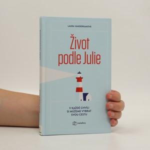 náhled knihy - Život podle Julie : inspirativní příběh o tom, že si v každé chvíli můžeme vybrat svou cestu