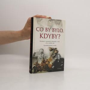 náhled knihy - Co by bylo, kdyby? : Představy vojenských historiků o tom, co se mohlo stát