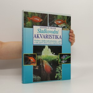 náhled knihy - Sladkovodní akvaristika : všechno o sladkovodní akvaristice - péče o ryby, jejich zdravý vývoj a úspěšný chov