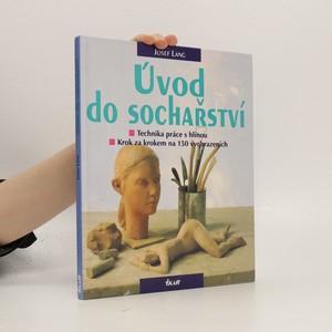 náhled knihy - Úvod do sochařství : technika práce s hlínou : krok za krokem na 150 vyobrazeních (obrazech a fotografiích)