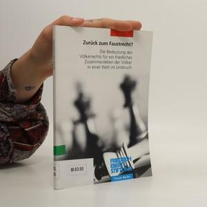 náhled knihy - Zurück zum Faustrecht? Die Bedeutung des Völkerrechts für ein friedliches Zusammenleben der Völker in einer Welt im Umbruch
