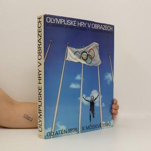 náhled knihy - Olympijské hry v obrazech : z dějin novodobých olympijských her - letních od I. her roku 1896 v Aténách k XXII. hrám roku 1980 v Moskvě