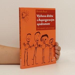 náhled knihy - Výchova dítěte s Aspergerovým syndromem : 200 nápadů, rad a strategií