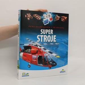 náhled knihy - Super stroje : velká encyklopedie s 3D obrázky (bez 3D brýlí)