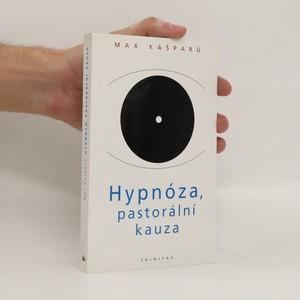 náhled knihy - Hypnóza, pastorální kauza : vybrané kapitoly z hypnologie ve vztahu k pastorální praxi