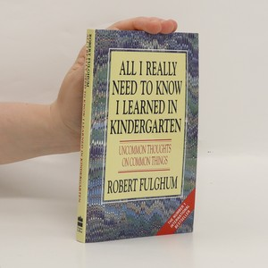 náhled knihy - All I really need to know I learned in Kindergarten : uncommon thoughts on common things