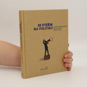 náhled knihy - 30 vteřin na politiku : 50 nejprovokativnějších politických teorií, o nichž získáte přehled za 30 vteřin