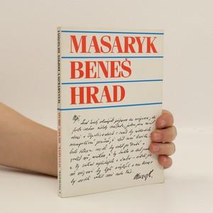 náhled knihy - Masaryk, Beneš, Hrad : Masarykovy dopisy Benešovi