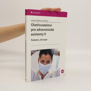 náhled knihy - Ošetřovatelství pro zdravotnické asistenty. II, Pediatrie, chirurgie