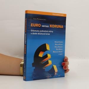 náhled knihy - Euro versus koruna: dilemata jednotné měny v době dluhové krize