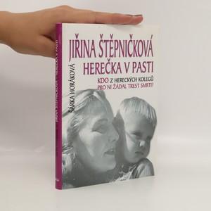 náhled knihy - Jiřina Štěpničková - herečka v pasti. Kdo z hereckých kolegů pro ni žádal trest smrti?