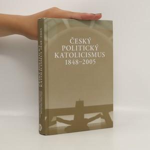 náhled knihy - Český politický katolicismus 1848-2005