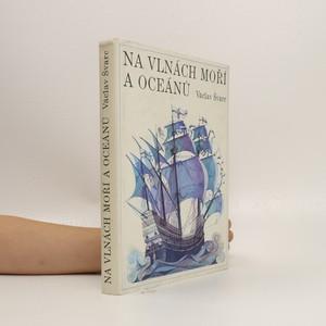 náhled knihy - Na vlnách moří a oceánů : vybrané kapitoly z dějin mořeplavby
