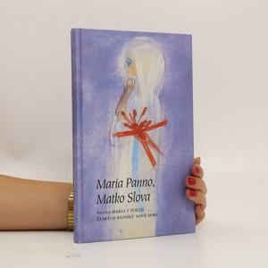 náhled knihy - Maria Panno, Matko Slova : Panna Maria v poezii českých básníků nové doby