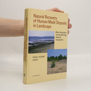 náhled knihy - Natural recovery of human-made deposits in landscape : biotic interactions and ore/ash-slag artificial ecosystems