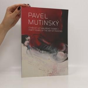 náhled knihy - Pavel Mutinský : čtyřicet let malířské tvorby = forty years of the art of painting