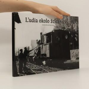 náhled knihy - Ľudia okolo železničky