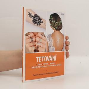 náhled knihy - Tetování : hennou, obtisky, lepidlem, inkoustem přes šablonu nebo kreslené od ruky : dočasné tetovací techniky krok za krokem