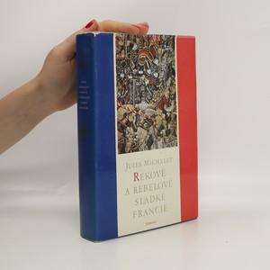 náhled knihy - Rekové a rebelové sladké Francie. Výbor z dějin Francie