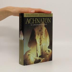 náhled knihy - Achnaton : ve znamení Slunce