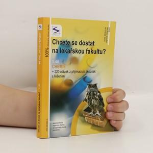 náhled knihy - Chcete se dostat na lékařskou fakultu?. 1. díl, Chemie : + 220 otázek z přijímacích zkoušek s řešením