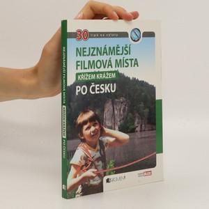 náhled knihy - Nejznámější filmová místa křížem krážem po Česku : 30 tipů na výlety