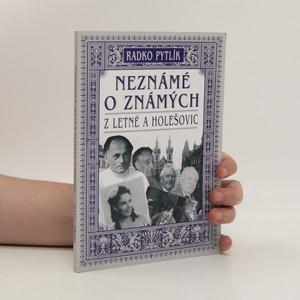 náhled knihy - Neznámé o známých z Letné a Holešovic : postřehy a vzpomínky