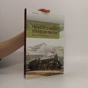 náhled knihy - Příběhy z dějin našich drah : kapitoly z historie českých železnic do roku 1918