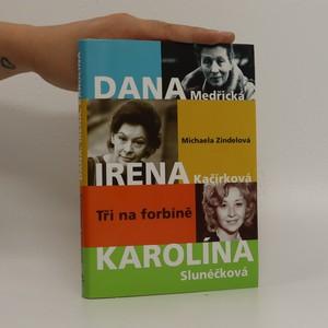 náhled knihy - Tři na forbíně : Dana Medřická, Irena Kačírková, Karolína Slunéčková