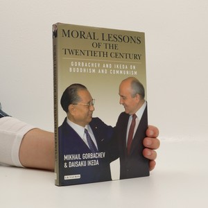 náhled knihy - Moral lessons of the twentieth century : Gorbachev and Ikeda on Buddhism and Communism
