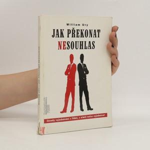 náhled knihy - Jak překonat nesouhlas : zásady vyjednávání s lidmi, s nimiž nelze vyjednávat