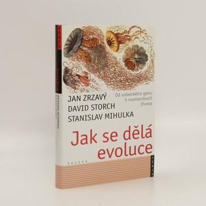 náhled knihy - Jak se dělá evoluce : od sobeckého genu k rozmanitosti života