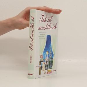 náhled knihy - Jak žít neustále šik : Nadčasová tajemství Francouzek, jak být každý den elegantní, příjemně zábavná a okouzlující