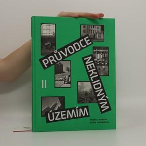 náhled knihy - Průvodce neklidným územím II : příběhy moderní české architektury