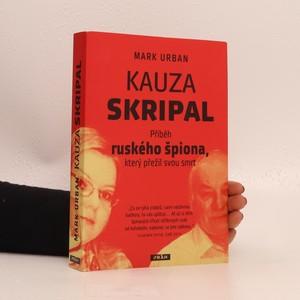 náhled knihy - Kauza Skripal : příběh ruského špiona, který přežil svou smrt