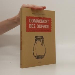 náhled knihy - Domácnost bez odpadu : jak si zásadně zjednodušit život snížením produkce odpadu