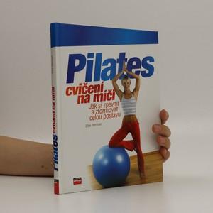 náhled knihy - Pilates cvičení na míči : jak si zpevnit a zformovat celou postavu