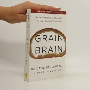 náhled knihy - Grain brain. The surprising truth about wheat, carbs and sugar- Your brain's silent killers