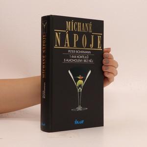 náhled knihy - Míchané nápoje : 1444 koktejlů s alkoholem i bez něj