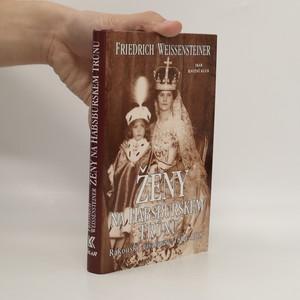 náhled knihy - Ženy na habsburském trůnu : rakouské císařovny 1804-1918