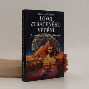 náhled knihy - Lovci ztraceného vědění : po stopách zakázané archeologie