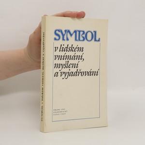 náhled knihy - Symbol v lidském vnímání, myšlení a vyjadřování : Sborník sest. z příspěvků přednesených na mnohooborovém semináři