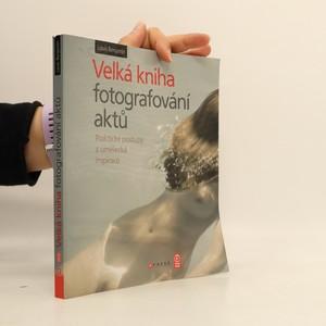 náhled knihy - Velká kniha fotografování aktů : praktické postupy a umělecká inspirace