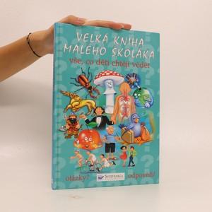 náhled knihy - Velká kniha malého školáka : vše, co děti chtějí vědět (věnování na předsádce - viz foto)