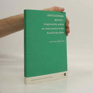 náhled knihy - Když začínáme mluvit ... : lingvistický pohled na rané projevy česky hovořícího dítěte