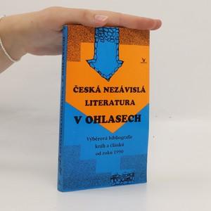 náhled knihy - Česká nezávislá literatura v ohlasech. Výběrová bibliografie knih a článků od roku 1990